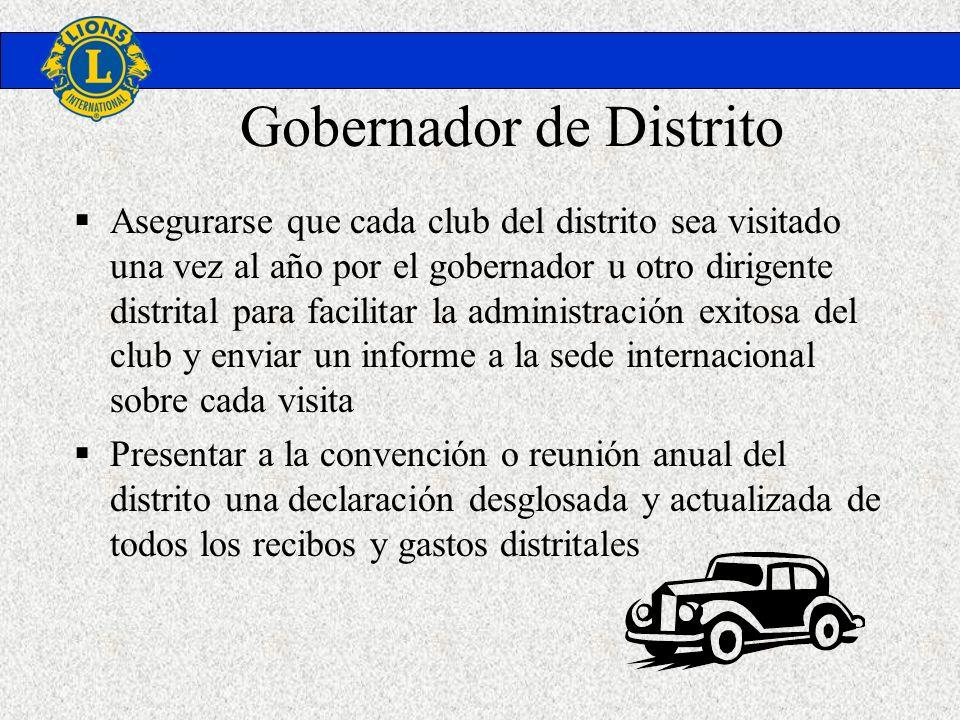 Gobernador de Distrito Asegurarse que cada club del distrito sea visitado una vez al año por el gobernador u otro dirigente distrital para facilitar l