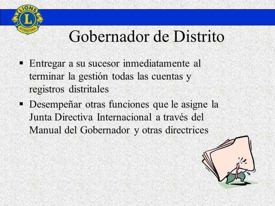 Gobernador de Distrito Entregar a su sucesor inmediatamente al terminar la gestión todas las cuentas y registros distritales Desempeñar otras funcione