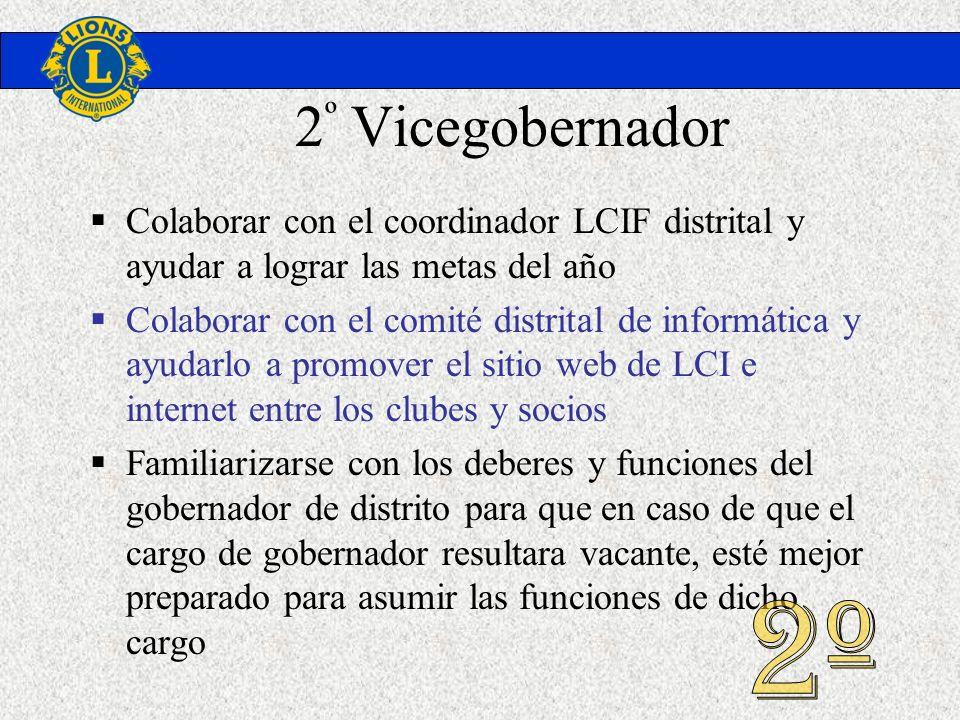 2 º Vicegobernador Colaborar con el coordinador LCIF distrital y ayudar a lograr las metas del año Colaborar con el comité distrital de informática y