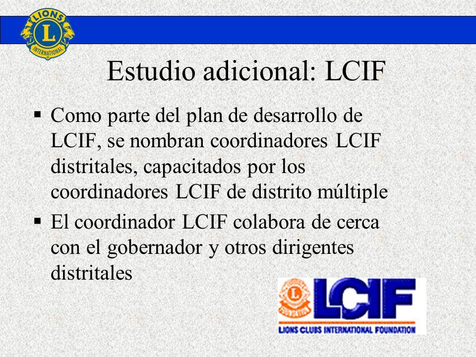Estudio adicional: LCIF Como parte del plan de desarrollo de LCIF, se nombran coordinadores LCIF distritales, capacitados por los coordinadores LCIF d