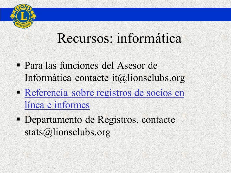 Recursos: informática Para las funciones del Asesor de Informática contacte it@lionsclubs.org Referencia sobre registros de socios en línea e informes