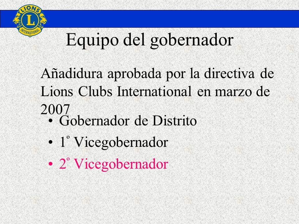 Equipo del gobernador Gobernador de Distrito 1 º Vicegobernador 2 º Vicegobernador Añadidura aprobada por la directiva de Lions Clubs International en