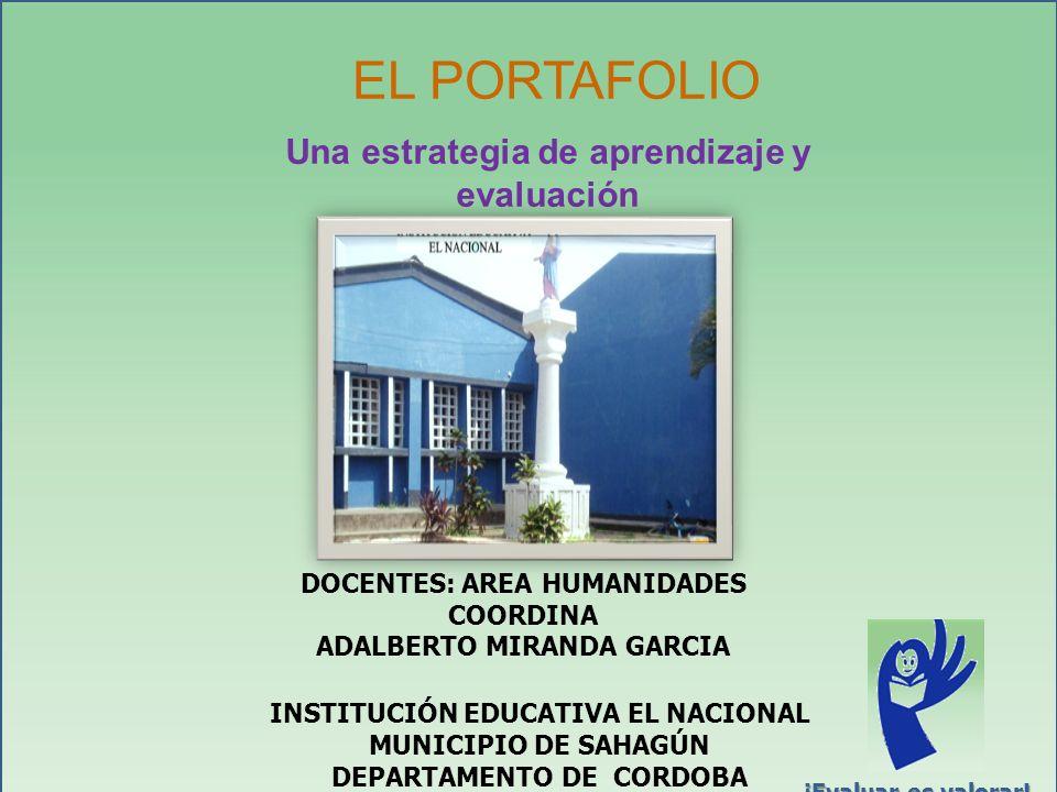 INSTITUCIÓN EDUCATIVA EL NACIONAL MUNICIPIO DE SAHAGÚN DEPARTAMENTO DE CORDOBA EL PORTAFOLIO Una estrategia de aprendizaje y evaluación ¡Evaluar es va