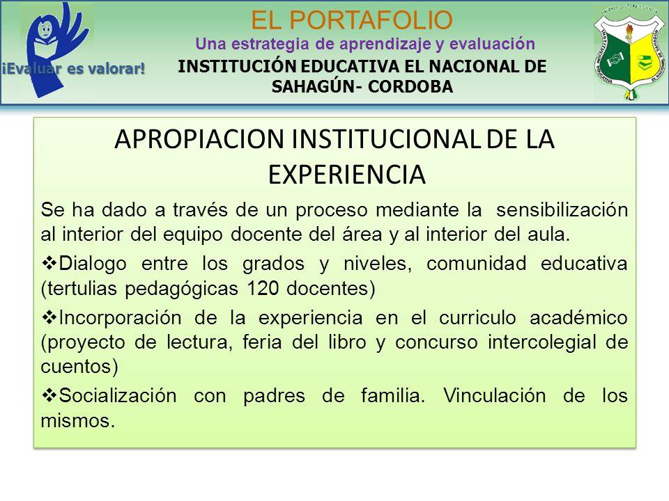 APROPIACION INSTITUCIONAL DE LA EXPERIENCIA Se ha dado a través de un proceso mediante la sensibilización al interior del equipo docente del área y al