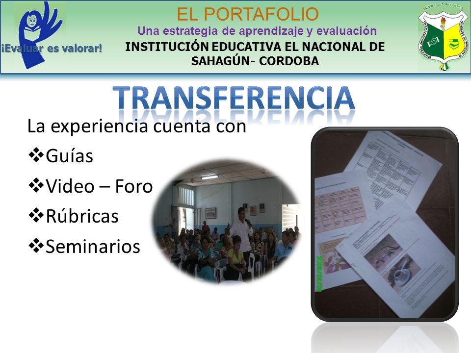 La experiencia cuenta con Guías Video – Foro Rúbricas Seminarios INSTITUCIÓN EDUCATIVA EL NACIONAL DE SAHAGÚN- CORDOBA EL PORTAFOLIO Una estrategia de