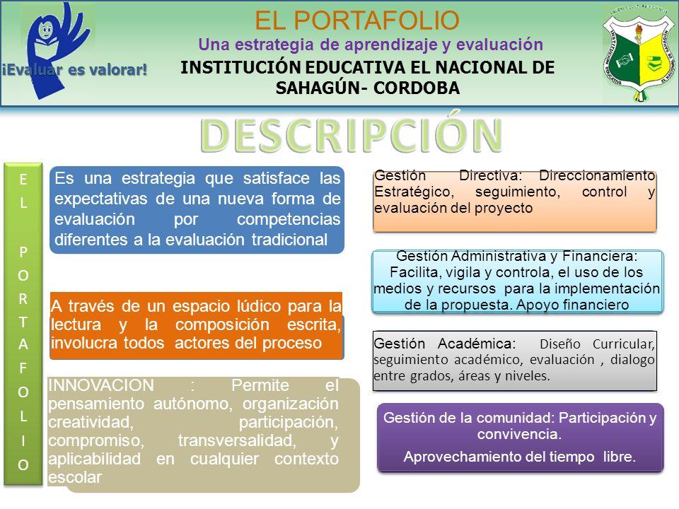DESCRIPCION INSTITUCIÓN EDUCATIVA EL NACIONAL DE SAHAGÚN- CORDOBA EL PORTAFOLIO Una estrategia de aprendizaje y evaluación ¡Evaluar es valorar.