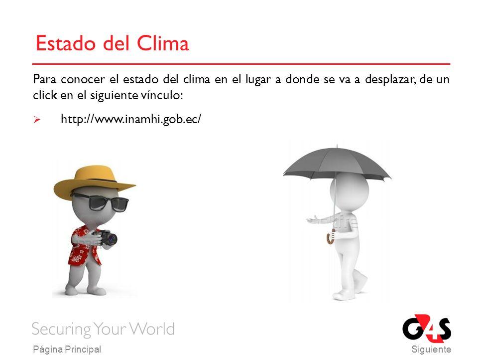 Estado del Clima http://www.inamhi.gob.ec/ SiguientePágina Principal Para conocer el estado del clima en el lugar a donde se va a desplazar, de un click en el siguiente vínculo: