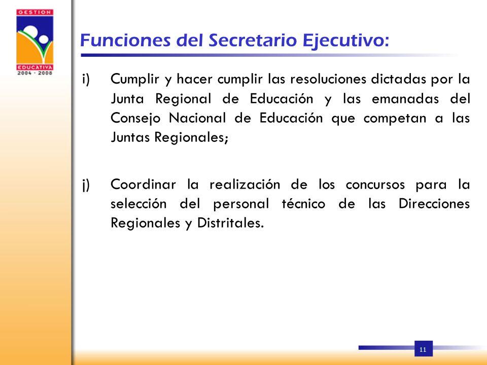 11 Funciones del Secretario Ejecutivo: Velar por el cumplimiento de las políticas educativas y las disposiciones emanadas del Consejo Nacional de Educación.