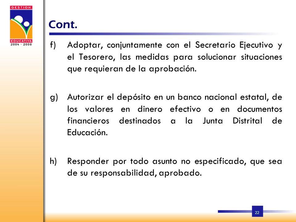 22 f)Adoptar, conjuntamente con el Secretario Ejecutivo y el Tesorero, las medidas para solucionar situaciones que requieran de la aprobación.