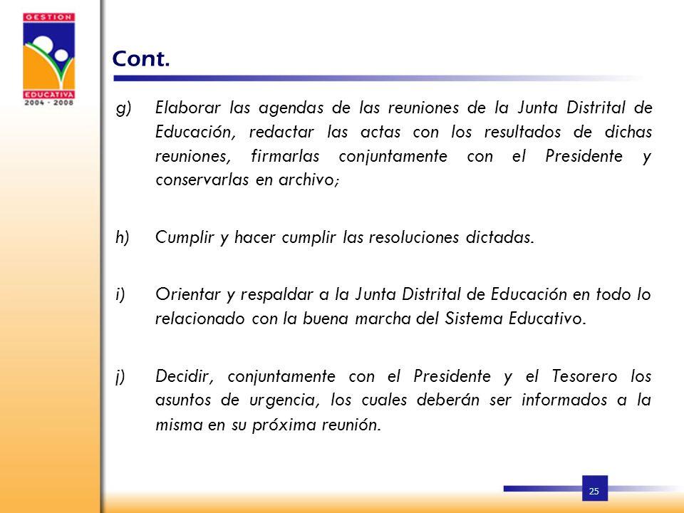 24 Funciones del Secretario Ejecutivo de la Junta Distrital de Educación: a)Cumplir y velar por el cumplimiento de las funciones. b)Proponer a la Junt