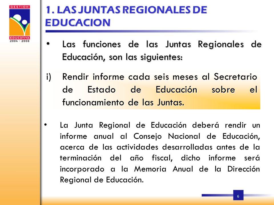 6 Las funciones de las Juntas Regionales de Educación, son las siguientes: 1.