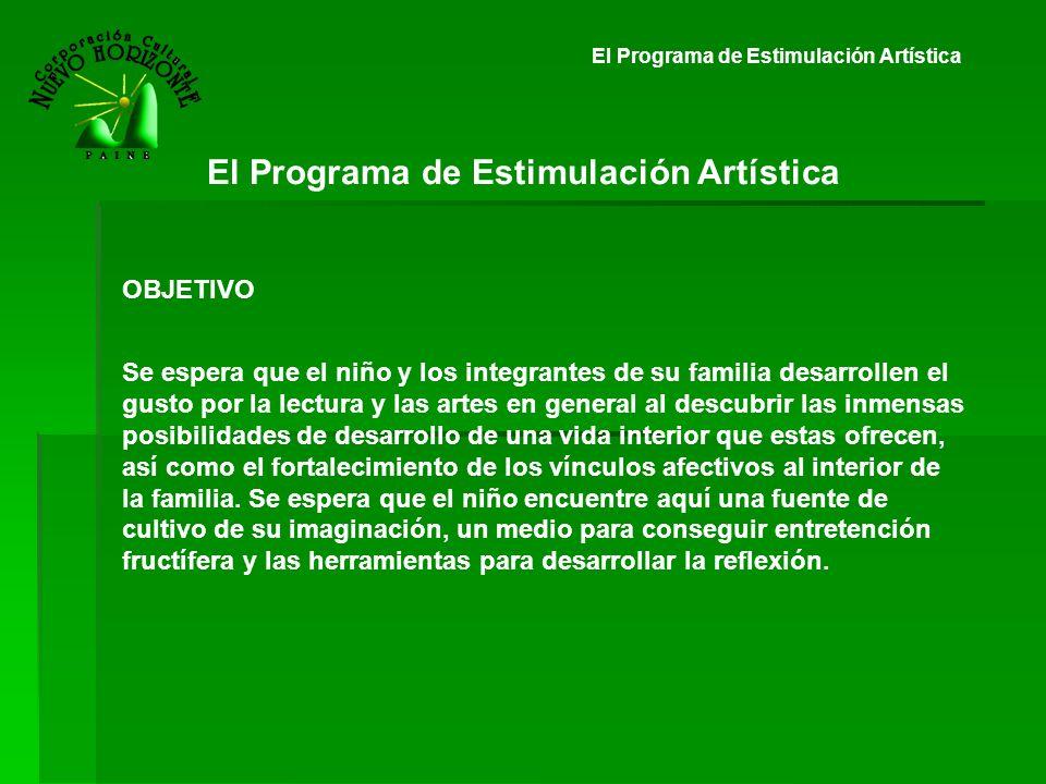 El Programa de Estimulación Artística OBJETIVO Se espera que el niño y los integrantes de su familia desarrollen el gusto por la lectura y las artes e