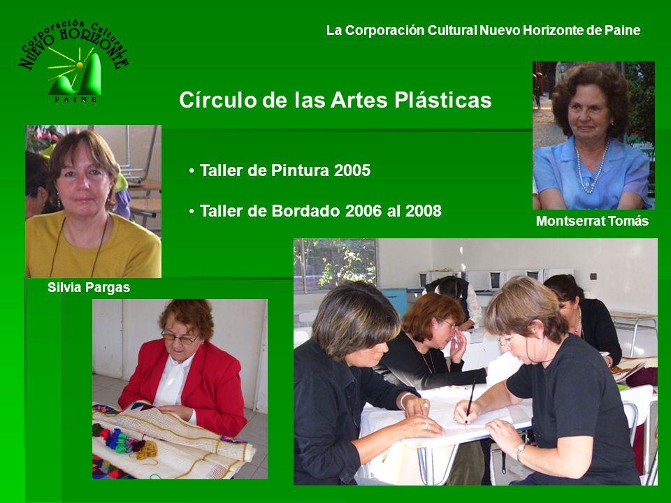 La Corporación Cultural Nuevo Horizonte de Paine Taller de Pintura 2005 Taller de Bordado 2006 al 2008 Círculo de las Artes Plásticas Montserrat Tomás