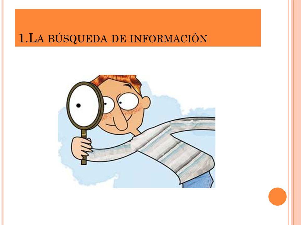 Respecto a las estrategias de búsqueda de información conviene que sepas que: - Tienes que moverte.