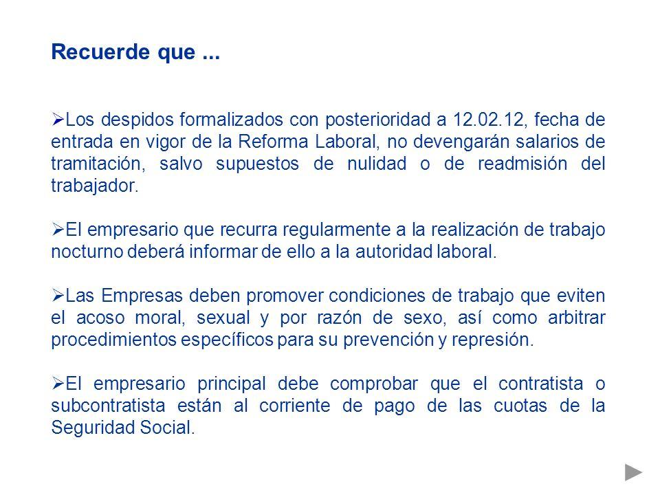 Recuerde que... Los despidos formalizados con posterioridad a 12.02.12, fecha de entrada en vigor de la Reforma Laboral, no devengarán salarios de tra