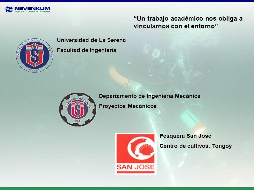 Universidad de La Serena Facultad de Ingeniería Departamento de Ingeniería Mecánica Proyectos Mecánicos Pesquera San José Centro de cultivos, Tongoy U