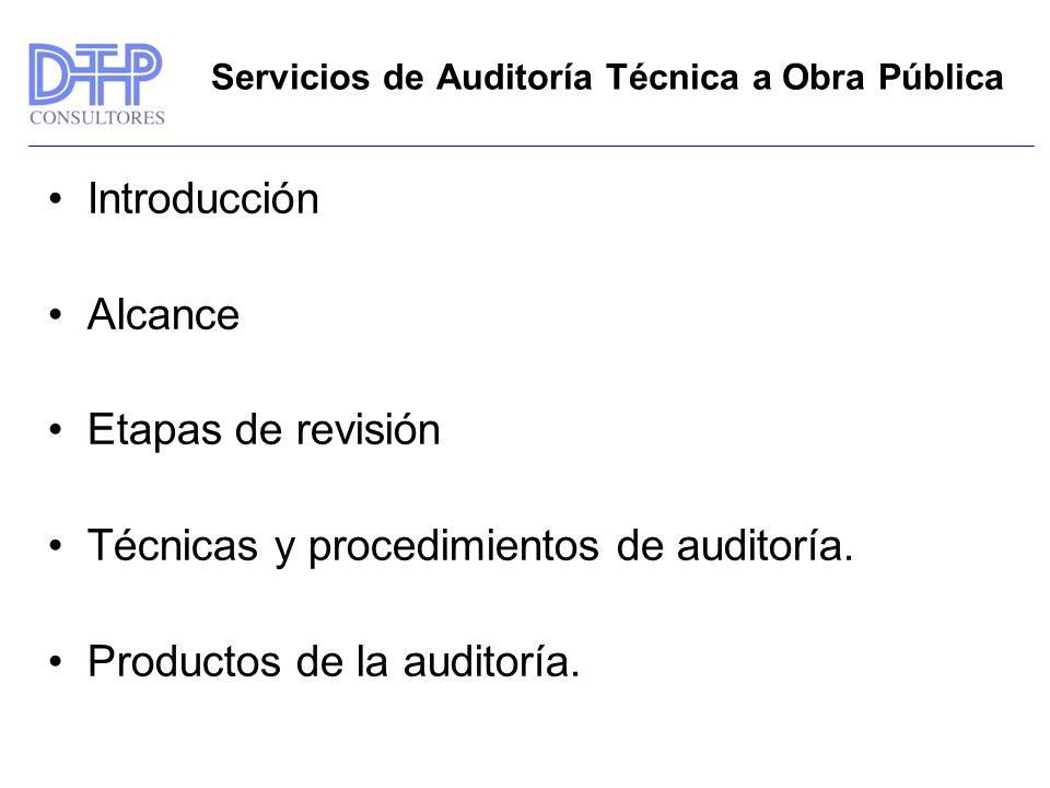 Servicios de Auditoría Técnica a Obra Pública Introducción Alcance Etapas de revisión Técnicas y procedimientos de auditoría.