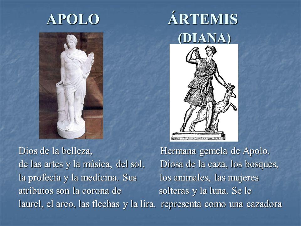 APOLO ÁRTEMIS (DIANA) APOLO ÁRTEMIS (DIANA) Dios de la belleza, Hermana gemela de Apolo.