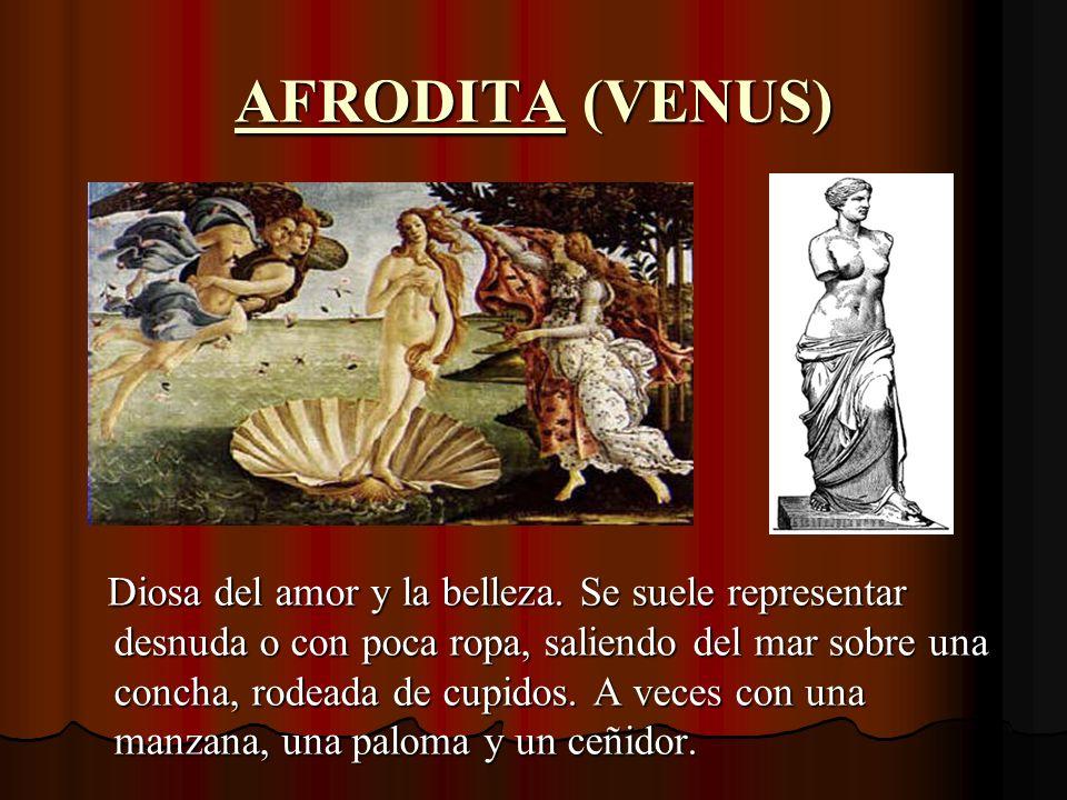 AFRODITA (VENUS) Diosa del amor y la belleza.
