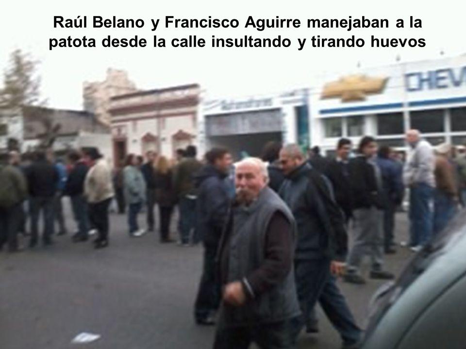 Raúl Belano y Francisco Aguirre manejaban a la patota desde la calle insultando y tirando huevos
