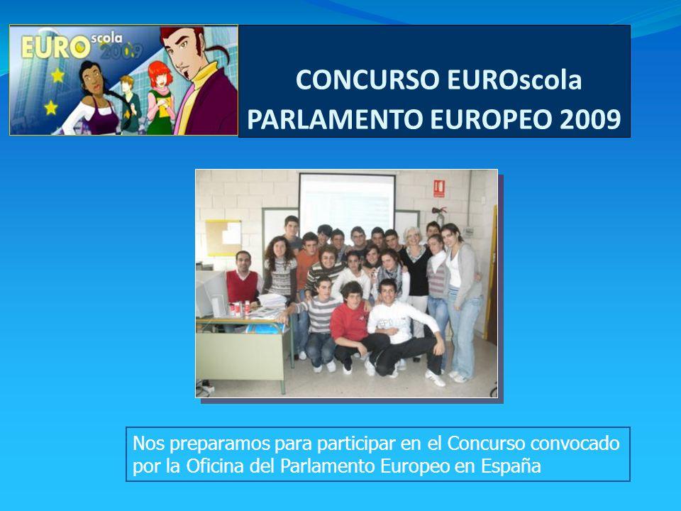 CONCURSO EUROscola PARLAMENTO EUROPEO 2009 Nos preparamos para participar en el Concurso convocado por la Oficina del Parlamento Europeo en España