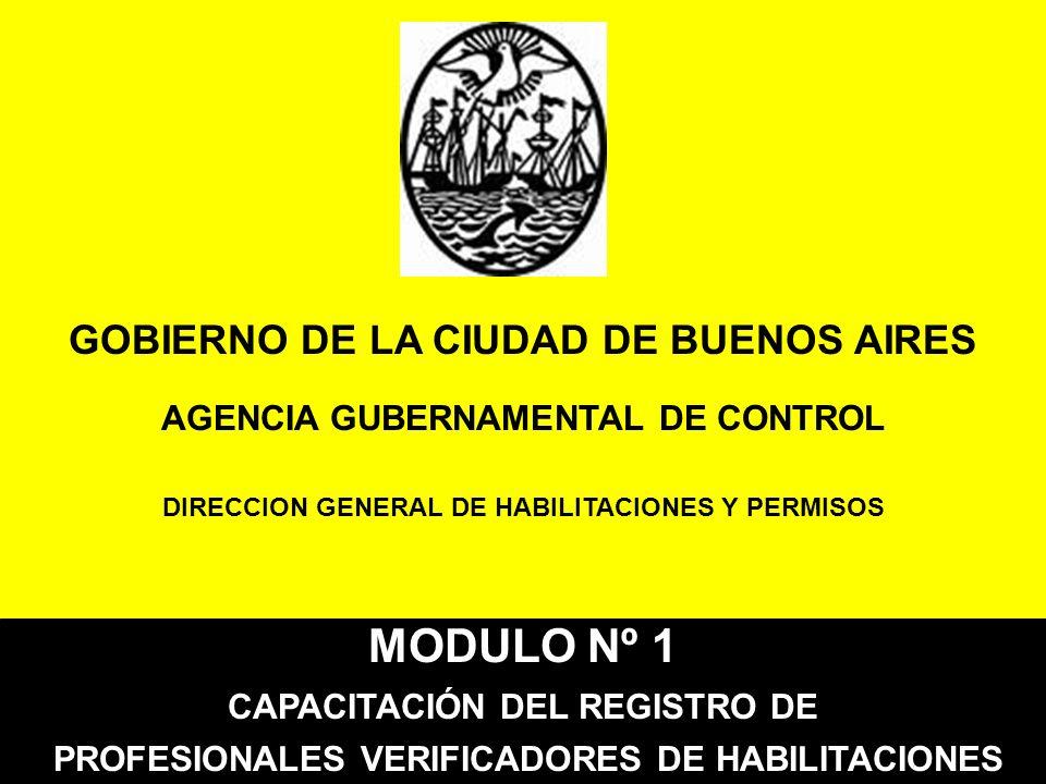GOBIERNO DE LA CIUDAD DE BUENOS AIRES AGENCIA GUBERNAMENTAL DE CONTROL DIRECCION GENERAL DE HABILITACIONES Y PERMISOS MODULO Nº 1 CAPACITACIÓN DEL REG