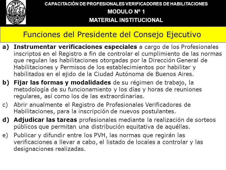 Funciones del Presidente del Consejo Ejecutivo CAPACITACIÓN DE PROFESIONALES VERIFICADORES DE HABILITACIONES MODULO Nº 1 MATERIAL INSTITUCIONAL a)Inst