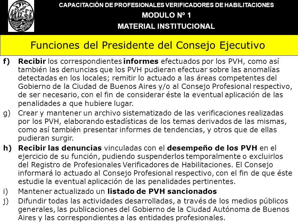 Funciones del Presidente del Consejo Ejecutivo CAPACITACIÓN DE PROFESIONALES VERIFICADORES DE HABILITACIONES MODULO Nº 1 MATERIAL INSTITUCIONAL f)Reci