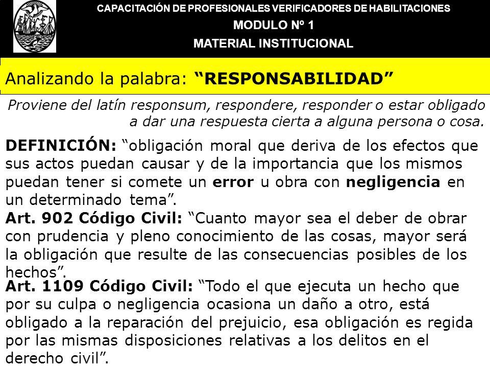 CAPACITACIÓN DE PROFESIONALES VERIFICADORES DE HABILITACIONES MODULO Nº 1 MATERIAL INSTITUCIONAL Analizando la palabra: RESPONSABILIDAD Proviene del l