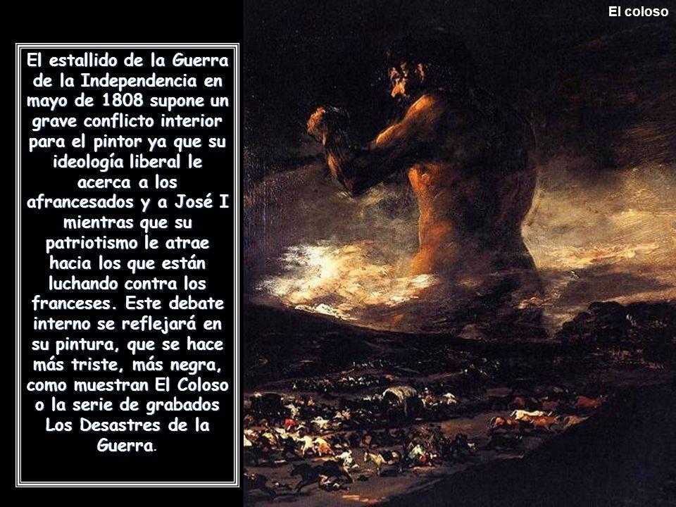 El coloso El estallido de la Guerra de la Independencia en mayo de 1808 supone un grave conflicto interior para el pintor ya que su ideología liberal le acerca a los afrancesados y a José I mientras que su patriotismo le atrae hacia los que están luchando contra los franceses.