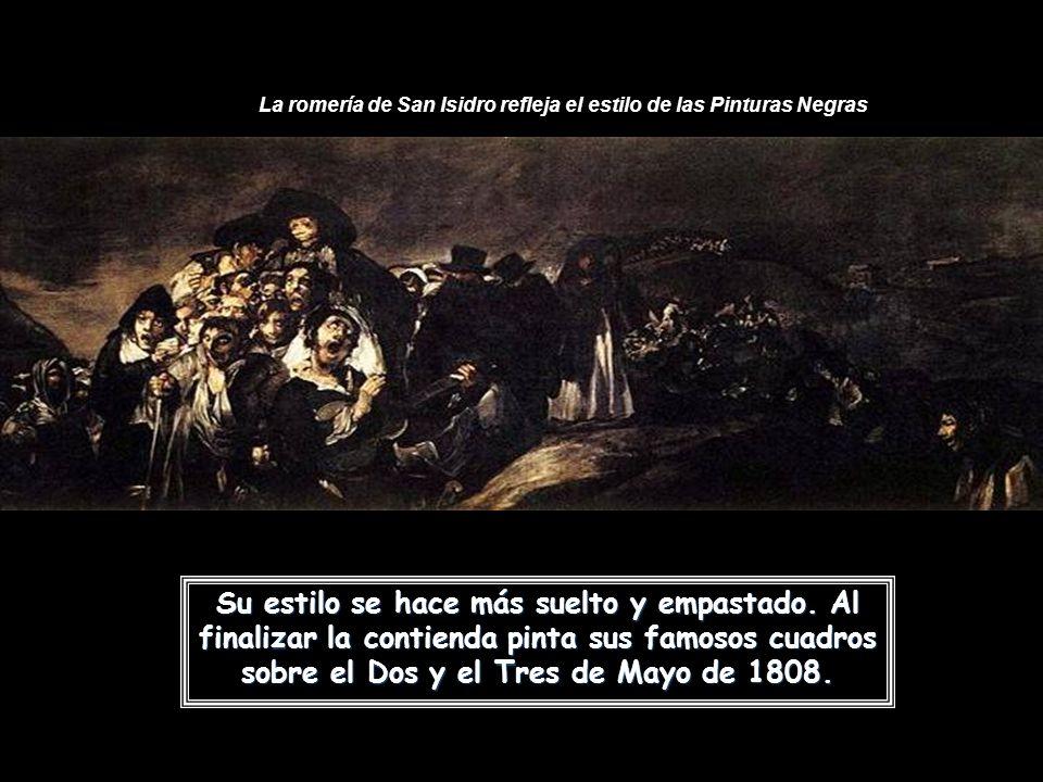 La romería de San Isidro refleja el estilo de las Pinturas Negras Su estilo se hace más suelto y empastado.