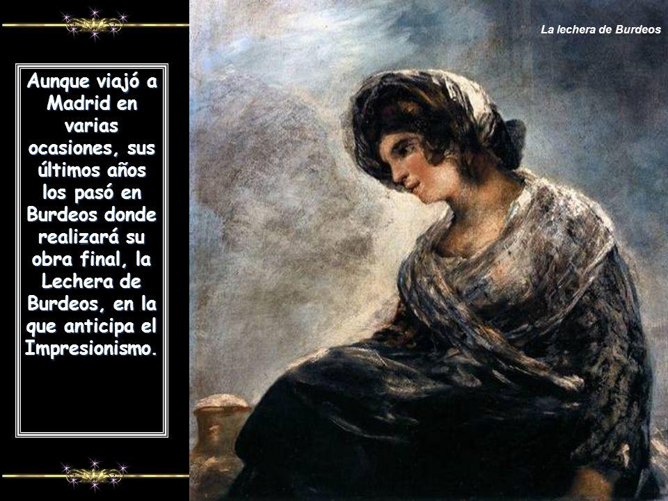 La lechera de Burdeos Aunque viajó a Madrid en varias ocasiones, sus últimos años los pasó en Burdeos donde realizará su obra final, la Lechera de Burdeos, en la que anticipa el Impresionismo.