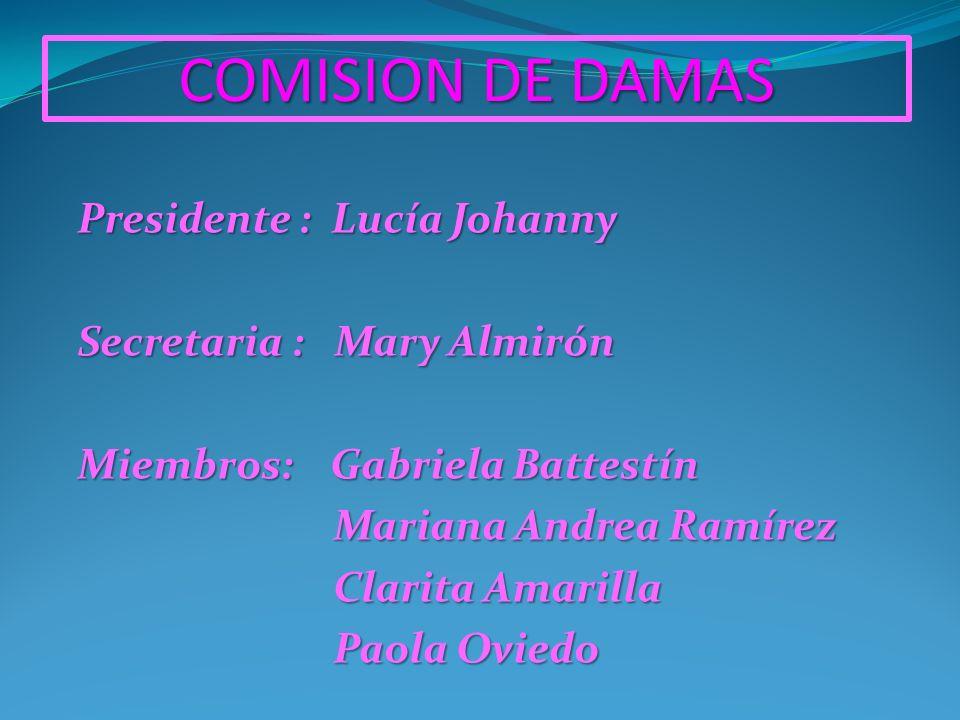 COMISION DE DAMAS Presidente : Lucía Johanny Secretaria : Mary Almirón Miembros: Gabriela Battestín Mariana Andrea Ramírez Mariana Andrea Ramírez Clar