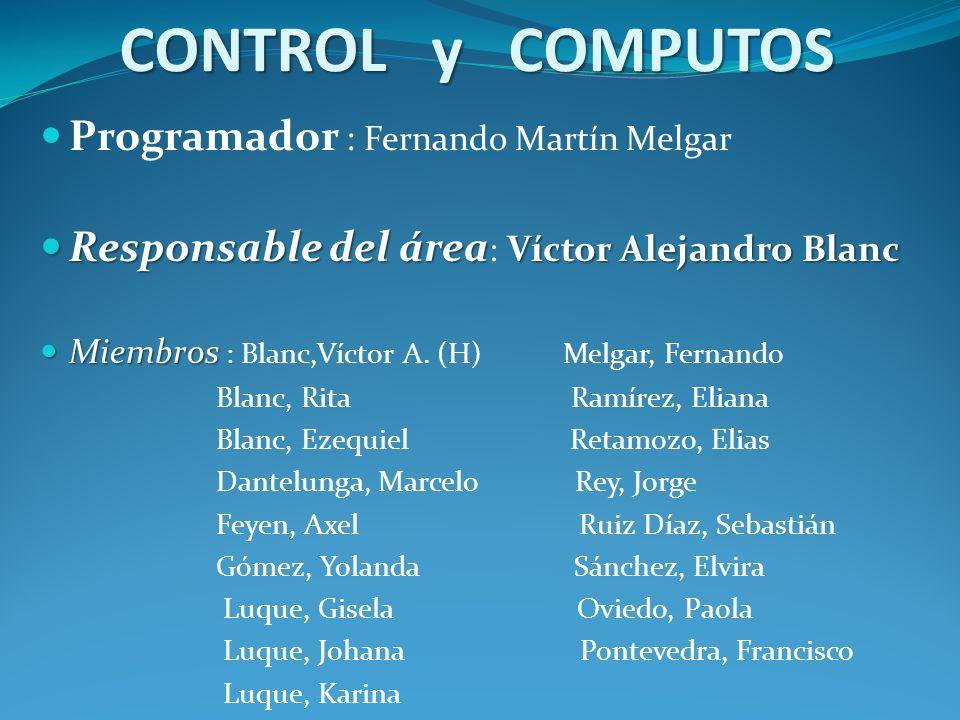 CONTROL y COMPUTOS Programador : Fernando Martín Melgar Responsable del área Víctor Alejandro Blanc Responsable del área : Víctor Alejandro Blanc Miem
