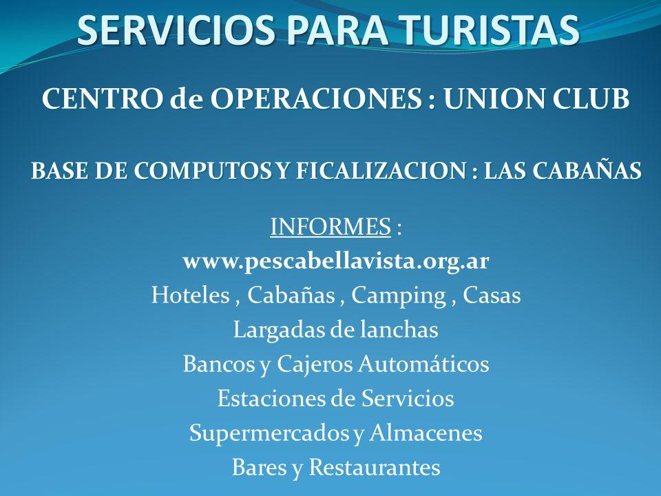 SERVICIOS PARA TURISTAS CENTRO de OPERACIONES : UNION CLUB BASE DE COMPUTOS Y FICALIZACION : LAS CABAÑAS INFORMES : www.pescabellavista.org.ar Hoteles