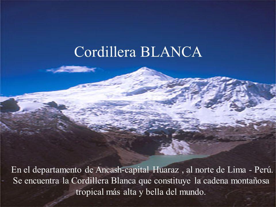 Cordillera BLANCA En el departamento de Ancash-capital Huaraz, al norte de Lima - Perú.