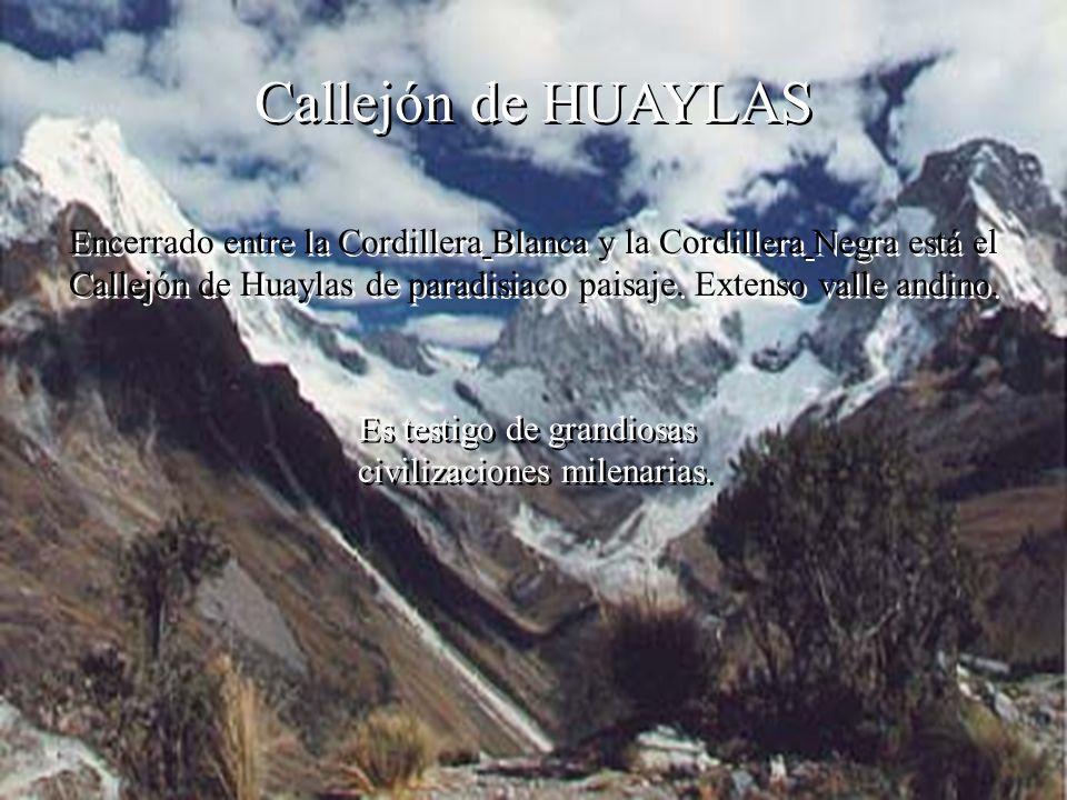 Encerrado entre la Cordillera Blanca y la Cordillera Negra está el Callejón de Huaylas de paradisiaco paisaje.