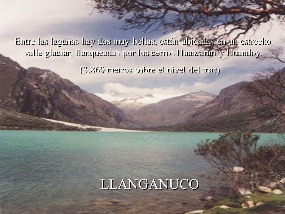 Entre las lagunas hay dos muy bellas, están ubicadas en un estrecho valle glaciar, flanqueadas por los cerros Huascarán y Huandoy.