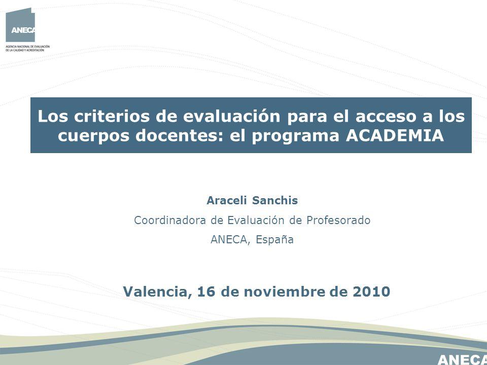 Araceli Sanchis Coordinadora de Evaluación de Profesorado ANECA, España Los criterios de evaluación para el acceso a los cuerpos docentes: el programa