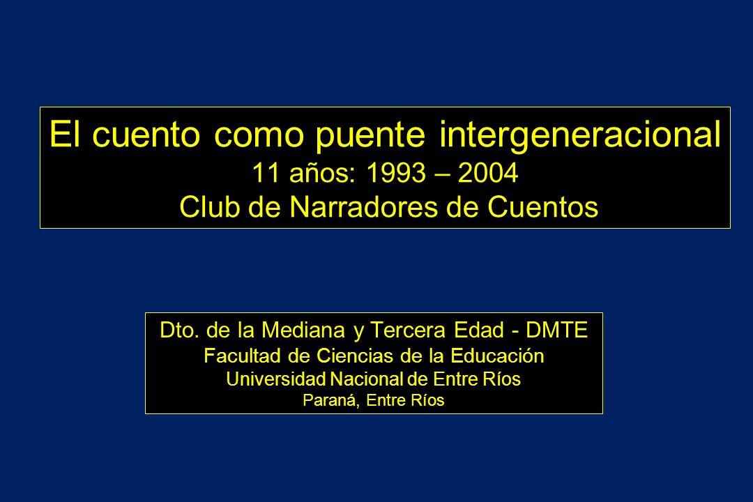 El cuento como puente intergeneracional 11 años: 1993 – 2004 Club de Narradores de Cuentos Dto. de la Mediana y Tercera Edad - DMTE Facultad de Cienci