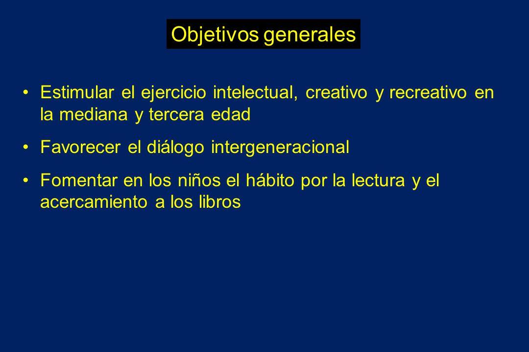 Objetivos generales Estimular el ejercicio intelectual, creativo y recreativo en la mediana y tercera edad Favorecer el diálogo intergeneracional Fome
