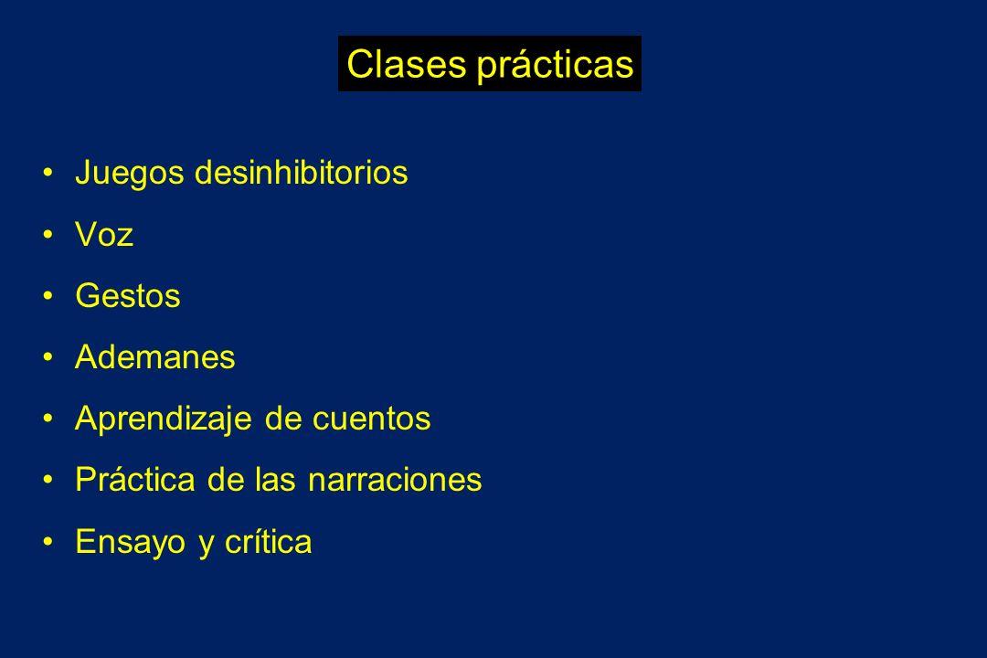 Clases prácticas Juegos desinhibitorios Voz Gestos Ademanes Aprendizaje de cuentos Práctica de las narraciones Ensayo y crítica