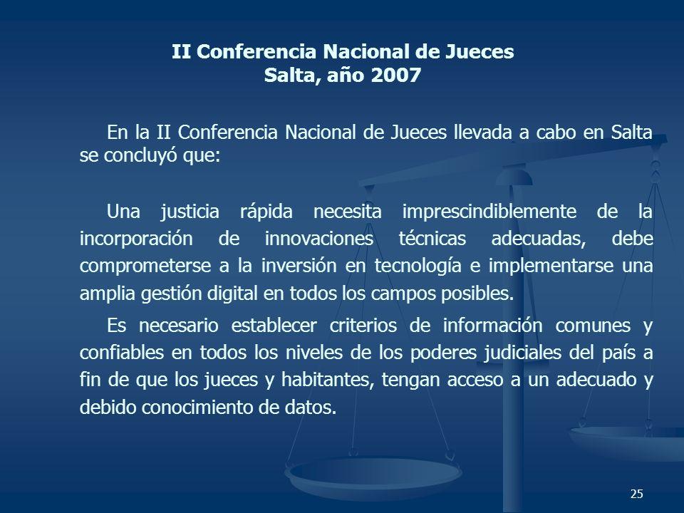 25 II Conferencia Nacional de Jueces Salta, año 2007 En la II Conferencia Nacional de Jueces llevada a cabo en Salta se concluyó que: Una justicia ráp