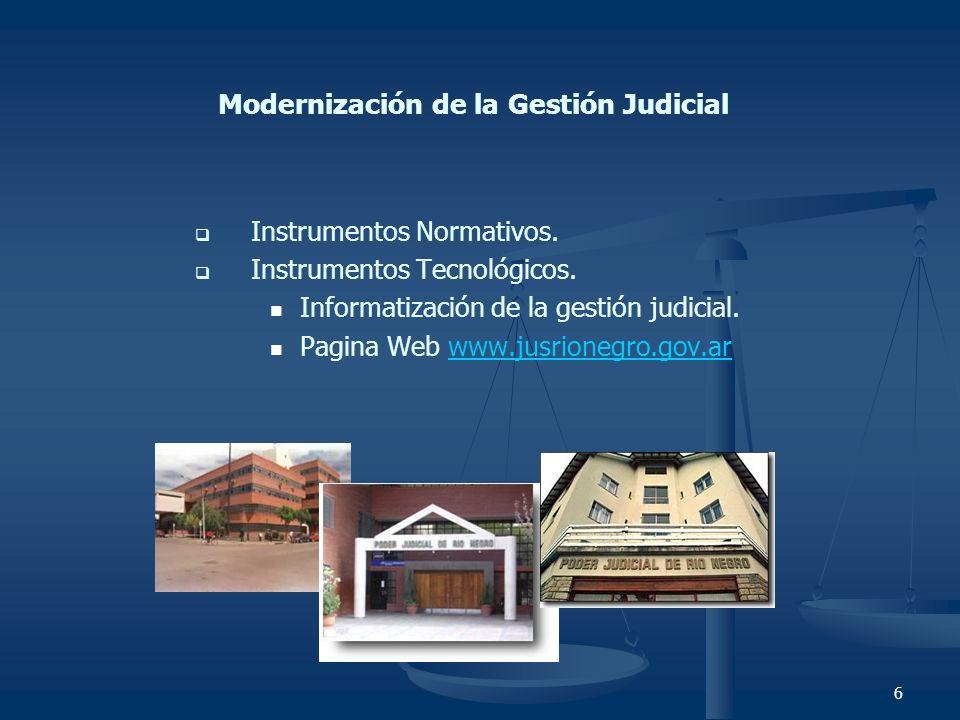6 Modernización de la Gestión Judicial Instrumentos Normativos. Instrumentos Tecnológicos. Informatización de la gestión judicial. Pagina Web www.jusr