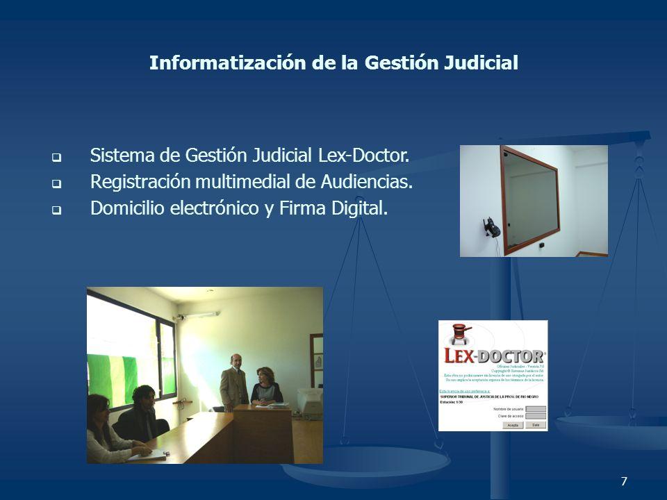 7 Informatización de la Gestión Judicial Sistema de Gestión Judicial Lex-Doctor. Registración multimedial de Audiencias. Domicilio electrónico y Firma