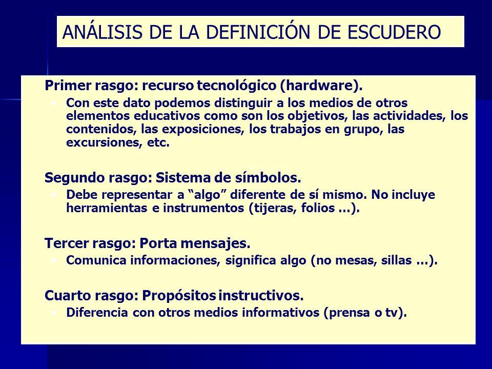 ANÁLISIS DE LA DEFINICIÓN DE ESCUDERO Primer rasgo: recurso tecnológico (hardware).