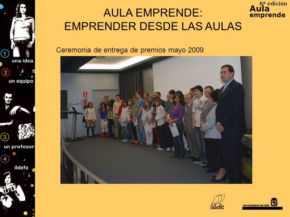8ª edición Aula emprende AULA EMPRENDE: EMPRENDER DESDE LAS AULAS Ceremonia de entrega de premios mayo 2009