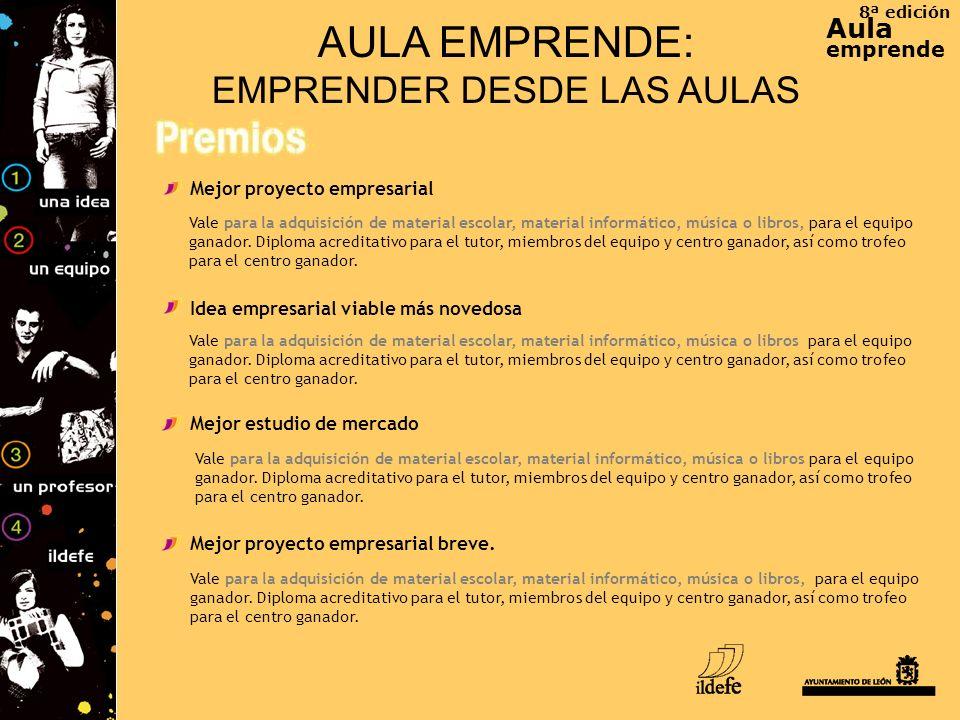 8ª edición Aula emprende AULA EMPRENDE: EMPRENDER DESDE LAS AULAS Mejor proyecto empresarial Idea empresarial viable más novedosa Mejor estudio de mer