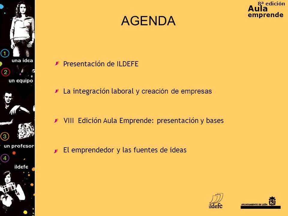 8ª edición Aula emprende AGENDA Presentación de ILDEFE La integración laboral y creación de empresas El emprendedor y las fuentes de ideas VIII Edició