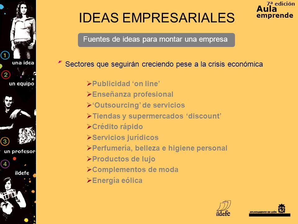 7ª edición Aula emprende IDEAS EMPRESARIALES Fuentes de ideas para montar una empresa Publicidad on line Enseñanza profesional Outsourcing de servicio